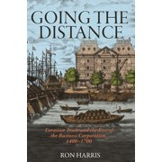 Going the Distance: Eurasian Trade and the Rise of the Business Corporation, 1400-1700 (Hardcover)