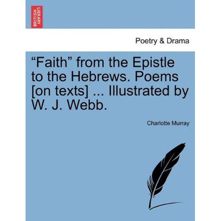 """Faith"" from the Epistle to the Hebrews. Poems [On Texts] ... Illustrated by W. J. Webb."