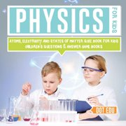 Physics for Kids - Atoms, Electricity and States of Matter Quiz Book for Kids - Children's Questions & Answer Game Books (Paperback)