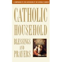 Catholic Household Blessings and Prayers : A Companion to the Catechism of the Catholic Church (Paperback)