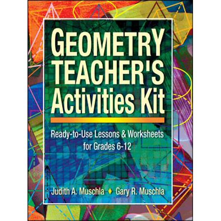 Geometry Teacher's Activities Kit : Ready-To-Use Lessons and Worksheets for Grades 6-12