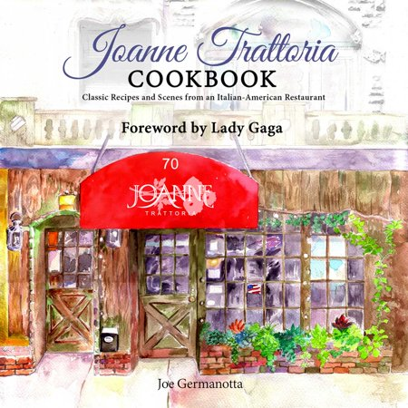 Joanne Trattoria Cookbook : Classic Recipes and Scenes from an Italian-American