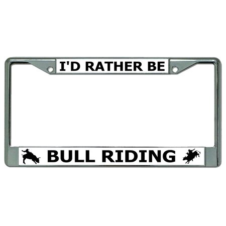 I'd Rather Be Bull Riding Chrome License Plate Frame - image 1 de 1