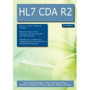 Hl7 Cda R2 : High-Impact Strategies - What You Need to Know: Definitions, Adoptions, Impact, Benefits, Maturity, Vendors
