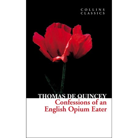Confessions of an English Opium Eater (Collins Classics) -