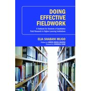Doing Effective Fieldwork : A Textbook for Students of Qualitative Field Research in Higher-Learning Institutions