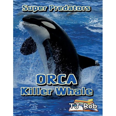 Super Predators: Orca Killer Whale: (Age 6 and above) (Paperback) Pictures Orca Whales