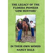 The Legacy of the Florida Pioneer Cow Hunters : In Their Own Words
