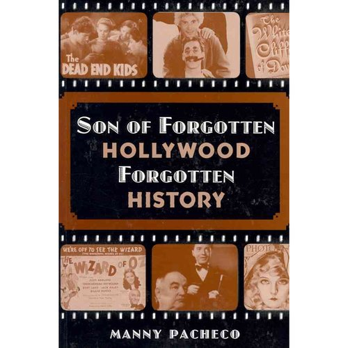 Son of Forgotten Hollywood Forgotten History: Starring More Great Characters Actors of Hollywood's Golden Age