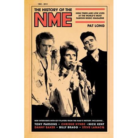 The History of the NME : High Times and Low Lives at the World's Most Famous Music