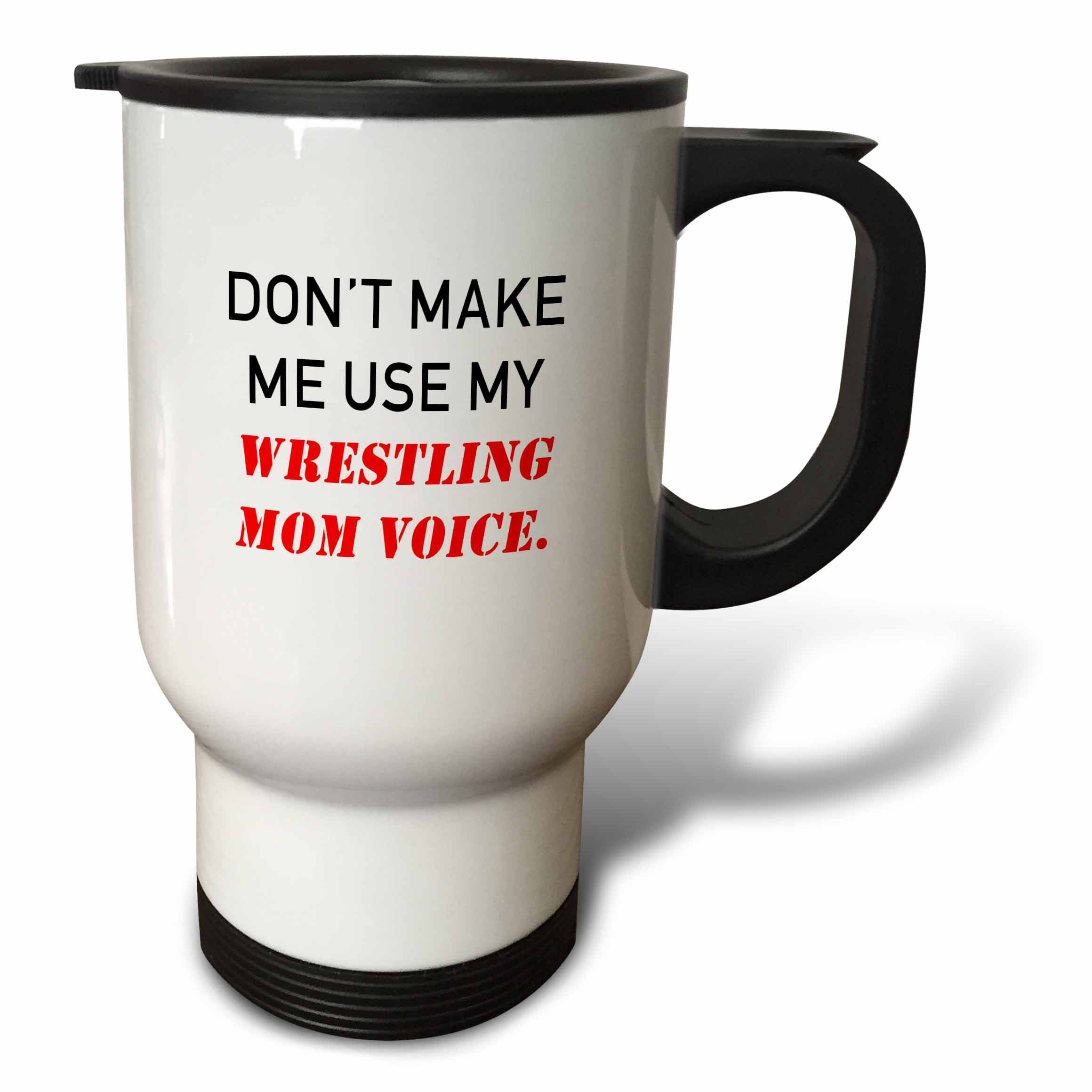 3dRose DONT MAKE ME USE MY WRESTLING MOM VOICE. - Travel Mug, 14-ounce, Stainless Steel