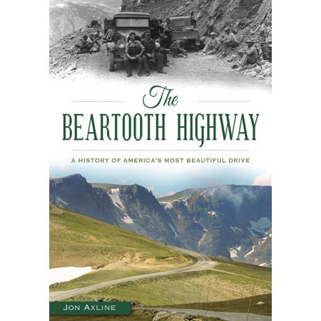 The Beartooth Highway: A History of America's Most Beautiful Drive (Paperback) Driving The Pan American Highway