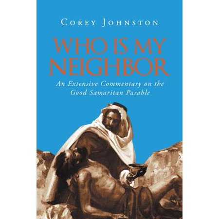 Who Is My Neighbor? : An Extensive Commentary on the Good Samaritan