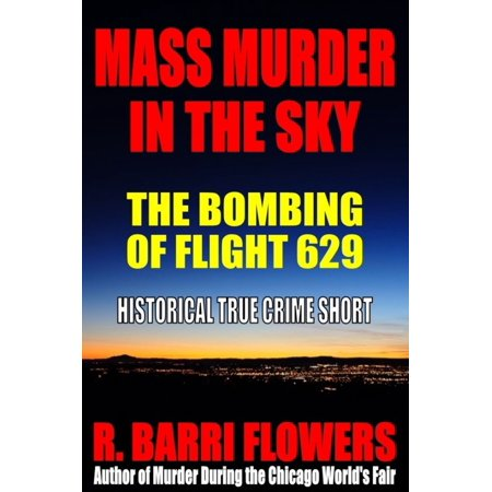 Mass Murder in the Sky: The Bombing of Flight 629 (Historical True Crime Short) - eBook