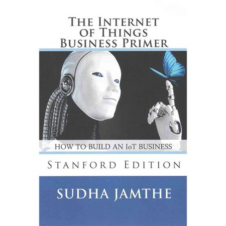 The Internet Of Things Business Primer  How To Build An Iot Business