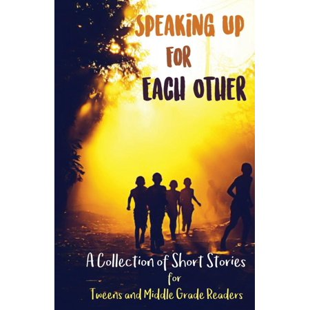 Speaking Up for Each Other: A Collection of Short Stories for Tweens and Middle Grade Readers (Other) - Funny Halloween Stories Middle School