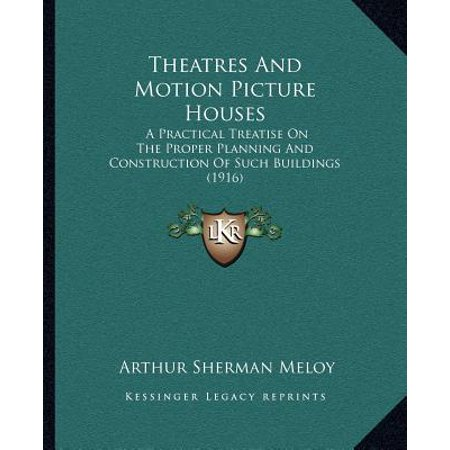Practical House (Theatres and Motion Picture Houses : A Practical Treatise on the Proper Planning and Construction of Such Buildings)