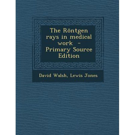 The Rontgen Rays In Medical Work  Primary Source