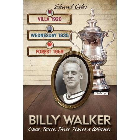 Billy Walker: Once, Twice, Three Times an FA Cup Winner (Aston Villa, Sheffield Wednesday, Nottingham Forest) - eBook