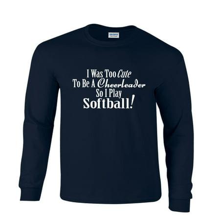 Too Cute To Be A Cheerleader So I Play Softball Long Sleeve T-Shirt