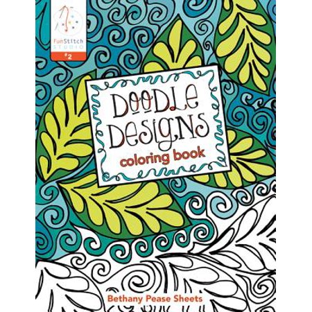 Doodle Designs Coloring Book : 18 Fun Designs + See How Colors Play Together + Creative Ideas