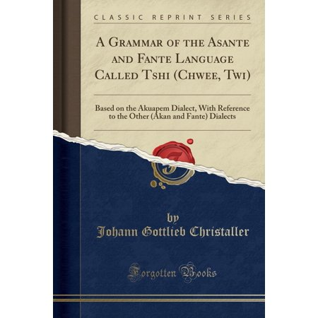 Asante Hub - A Grammar of the Asante and Fante Language Called Tshi (Chwee, Twi) (Other)