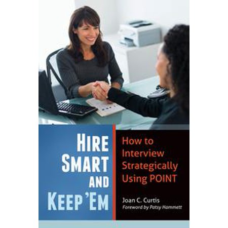 Hire Smart and Keep 'Em: How to Interview Strategically Using POINT - eBook