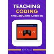 Teaching Coding through Game Creation (Paperback)
