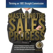 Mastering the Sales Process : Thriving on 100% Straight Commission