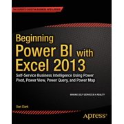 Beginning Power Bi with Excel 2013 : Self-Service Business Intelligence Using Power Pivot, Power View, Power Query, and Power Map
