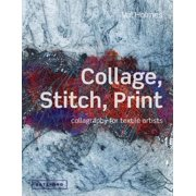 Collage, Stitch, Print: Collagraphy for Textile Artists (Hardcover)