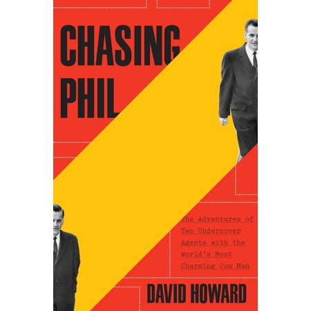 Chasing Phil : The Adventures of Two Undercover Agents with the World's Most Charming Con Man
