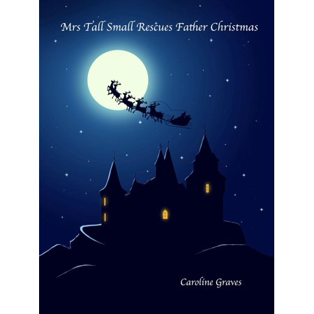 Mrs Tall Small Rescues Father Christmas - eBook ()