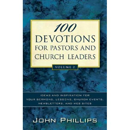 100 Devotions for Pastors and Church Leaders : Ideas and Inspiration for Your Sermons, Lessons, Church Events, Newsletters, and Web Sites