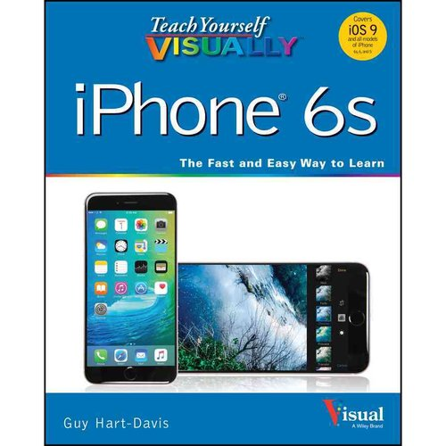 Teach Yourself Visually iPhone 6s: Covers iOS 9 and All Models of iPone 6s, 6, and 5