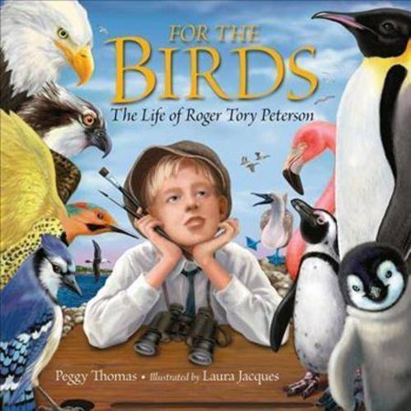 For the Birds: The Life of Roger Tory Peterson by
