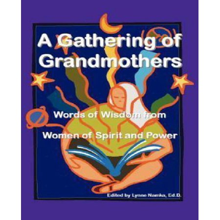 A Gathering of Grandmothers : Words of Wisdom from Women of Spirit and Power - image 1 de 1