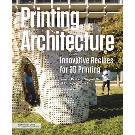 Printing Architecture : Innovative Recipes for 3D (Hex Or Printing In The Infernal Method)