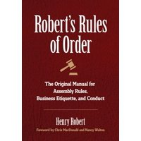 Robert's Rules of Order : The Original Manual for Assembly Rules, Business Etiquette, and Conduct