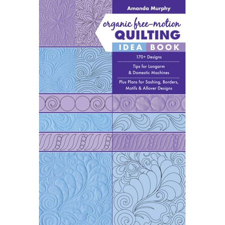 Organic Free-Motion Quilting Idea Book: 170+ Designs; Tips for Longarm & Domestic Machines; Plus Plans for Sashing, Borders, Motifs & Allover Designs (Paperback) Long Distance Plan