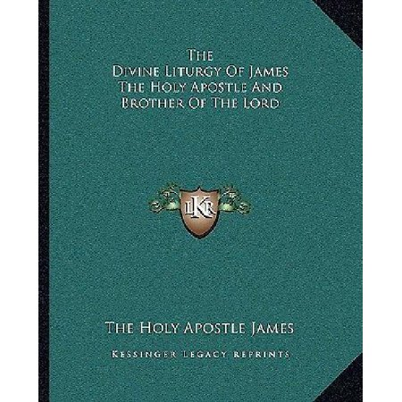 The Divine Liturgy Of James The Holy Apostle And Brother Of The Lord