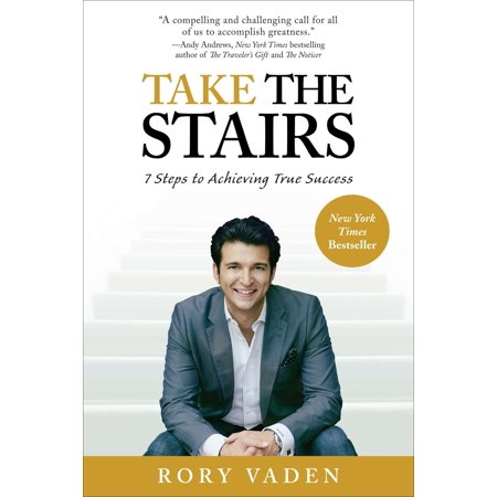 Take the Stairs : 7 Steps to Achieving True Success