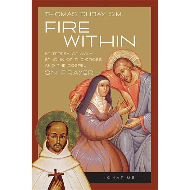 Fire Within : St. Teresa of Avila, St. John of the Cross, and the Gospel-On Prayer