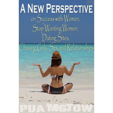 A New Perspective on Success with Women, Stop Wanting Women, Dating Sites, Chasing Girls, Sex and Relationships - eBook](Girls Shopping Site)