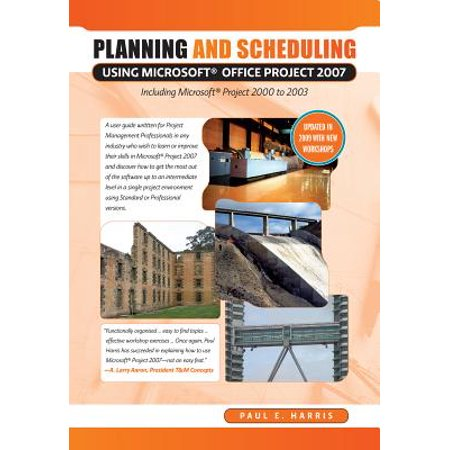 Planning and Scheduling Using Microsoft Office Project 2007 - Including Microsoft Project 2000 to 2003 - Revised 2009 - eBook (Microsoft Project Scheduling)