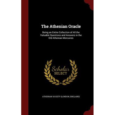 Athenian Collection - The Athenian Oracle : Being an Entire Collection of All the Valuable Questions and Answers in the Old Athenian Mercuries