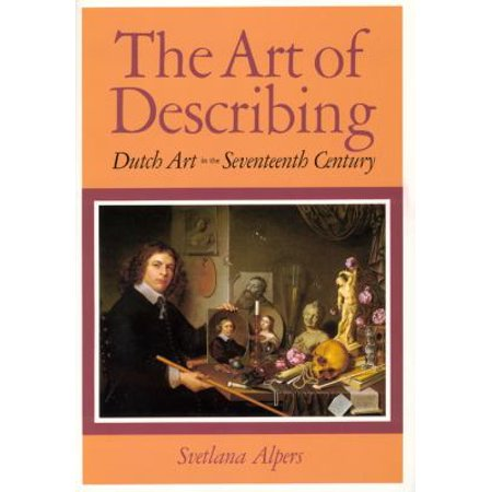 The Art Of Describing  Dutch Art In The Seventeenth Century By Svetlana Alpers