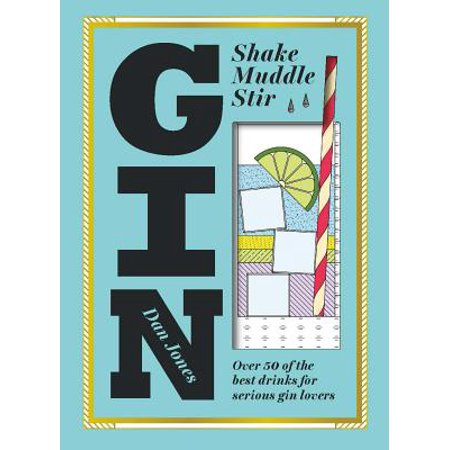 Gin: Shake, Muddle, Stir : Over 40 of the Best Cocktails for Serious Gin (Best Makeup For 40 And Over)