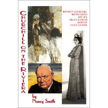 Churchill on the Riviera: Winston Churchill, Wendy Reves and the Villa La Pausa Built by Coco Chanel - eBook