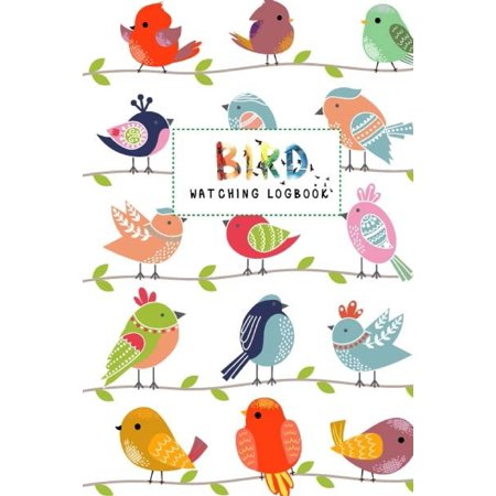 Bird Watching Logbook : Bird Watching for Kids, Beginner Bird Watching Log Book, Children Record Notebook Bird Watching Log, Logbook Journal Diary Birdwatching for Kids and Adults (Learning Hobby Nature -